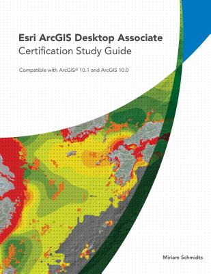 Esri Arcgis Desktop Associate Certification By Schmidts, Miriam [Study Guide Edition]